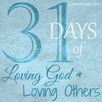 31 Days Loving God Loving Others