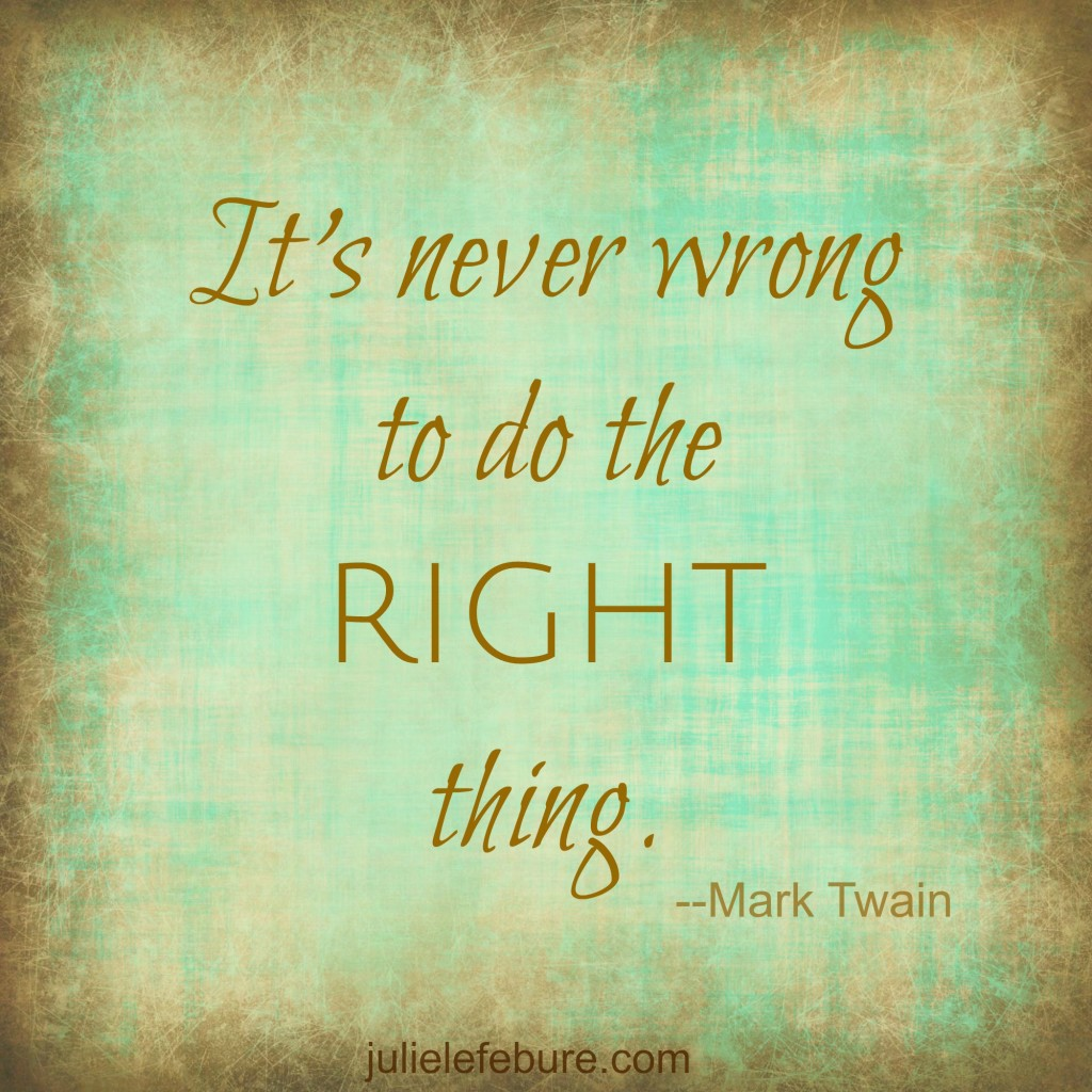 Never wrong to do the right thing. edited