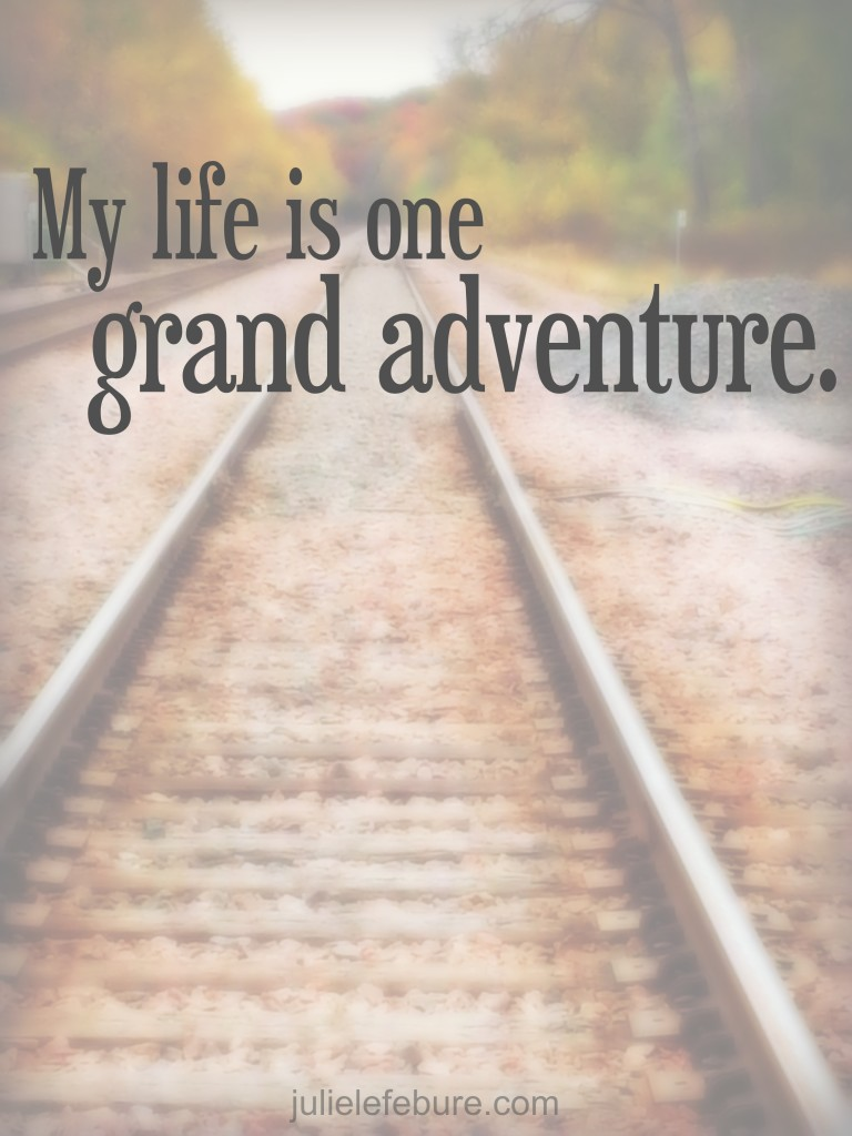 Life is one grand adventure.