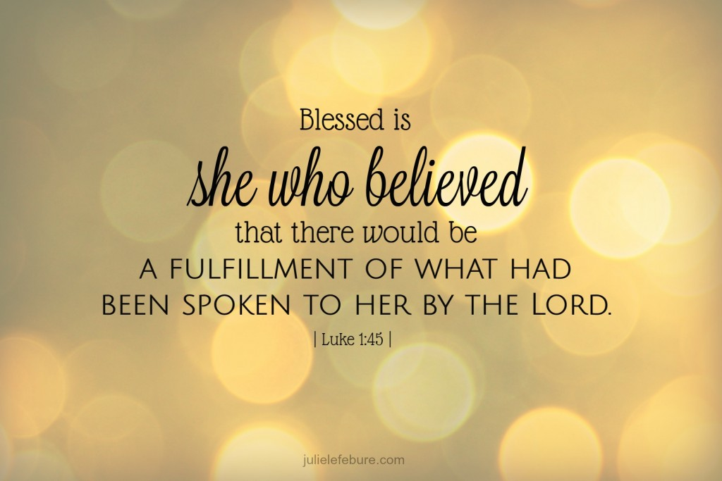 Luke 1 45 Blessed is she who believed