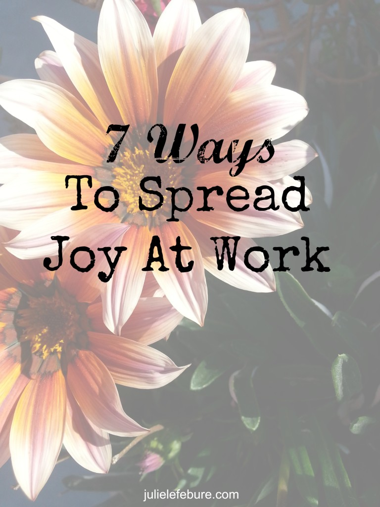 7 Ways To Spread Joy At Work