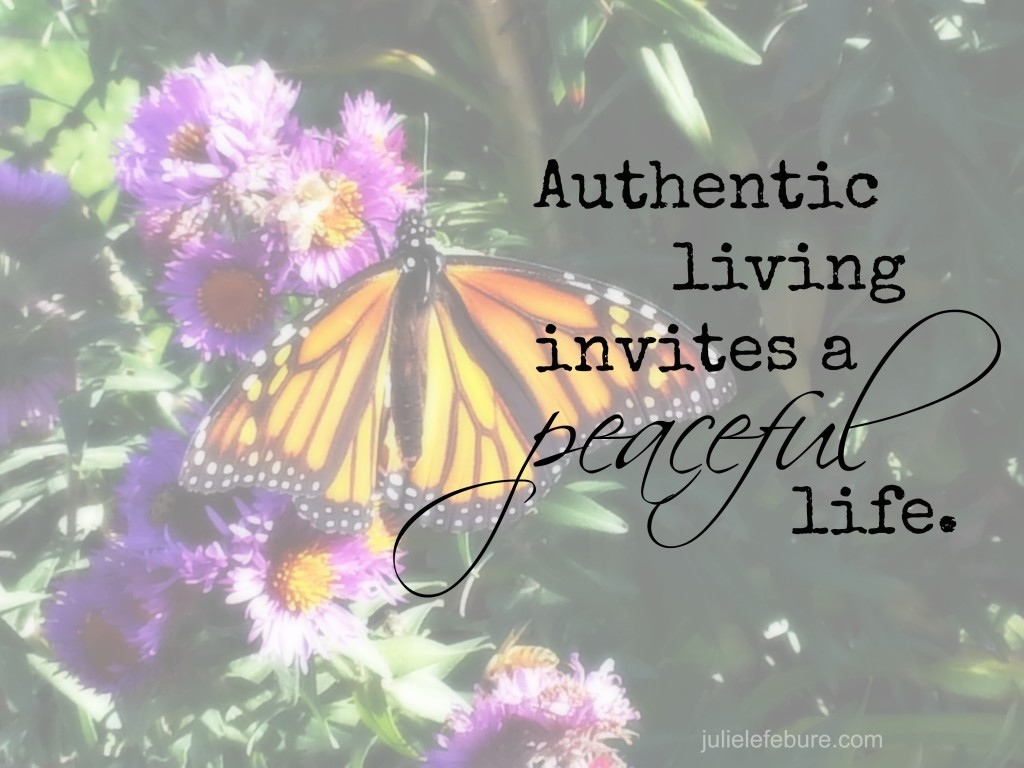 Authentic living invites a peaceful life.