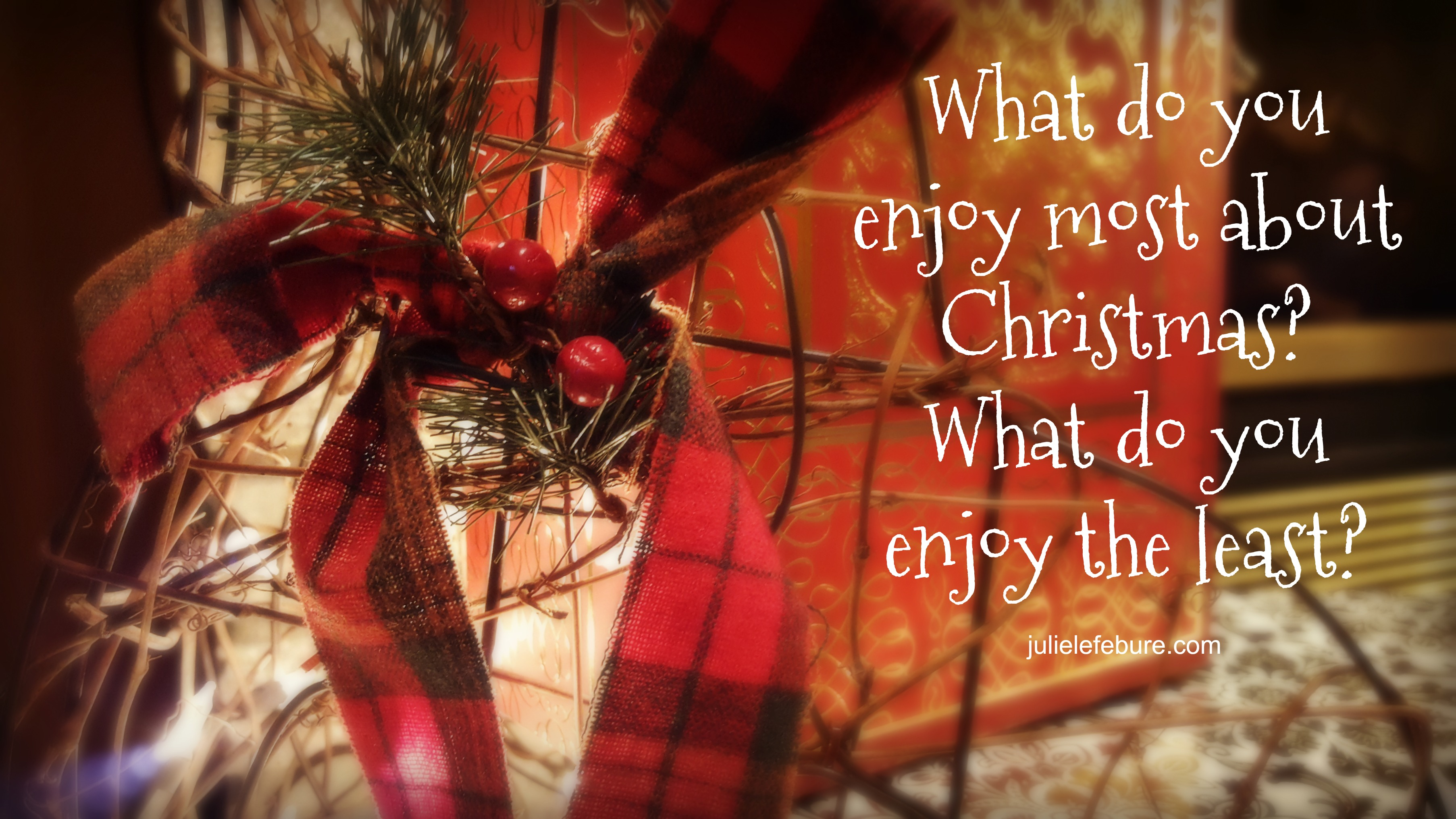 rediscovering christmas what do you enjoy most least julie two questions to answer as we rediscover christmas what do you enjoy most about christmas