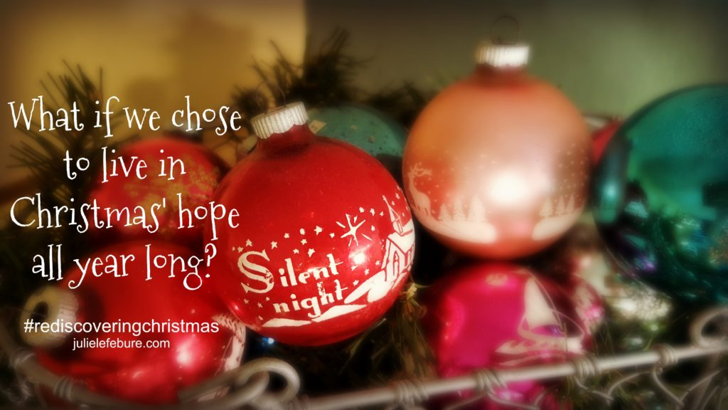 What if we chose to live in Christmas' hope all year long?