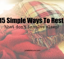 15 Simple Ways To Rest (that don't involve sleep)