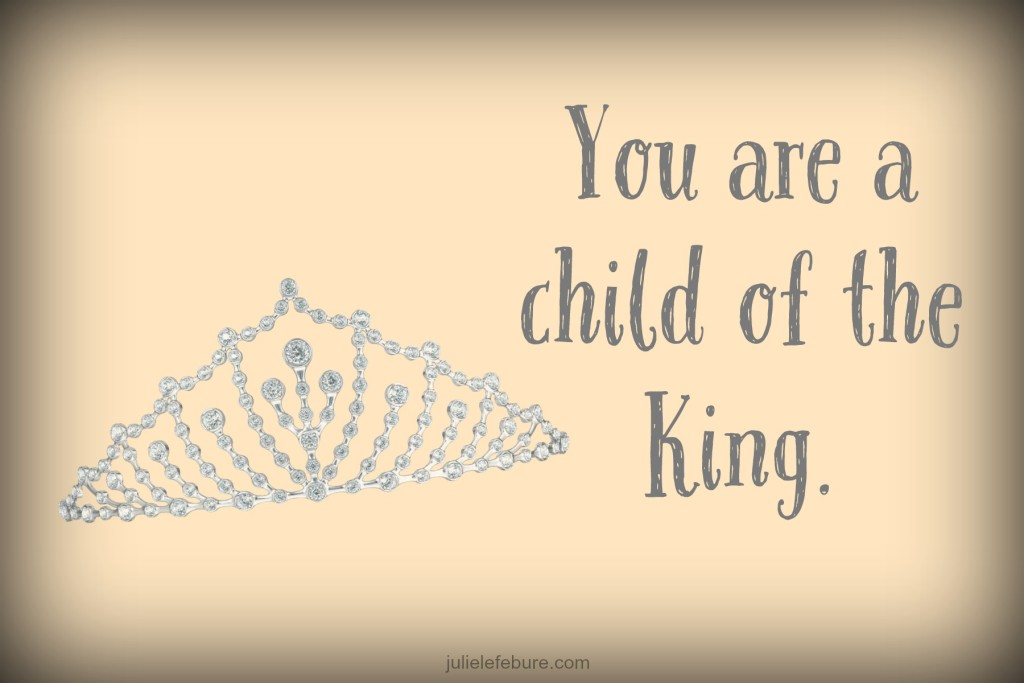 You are a child of the King