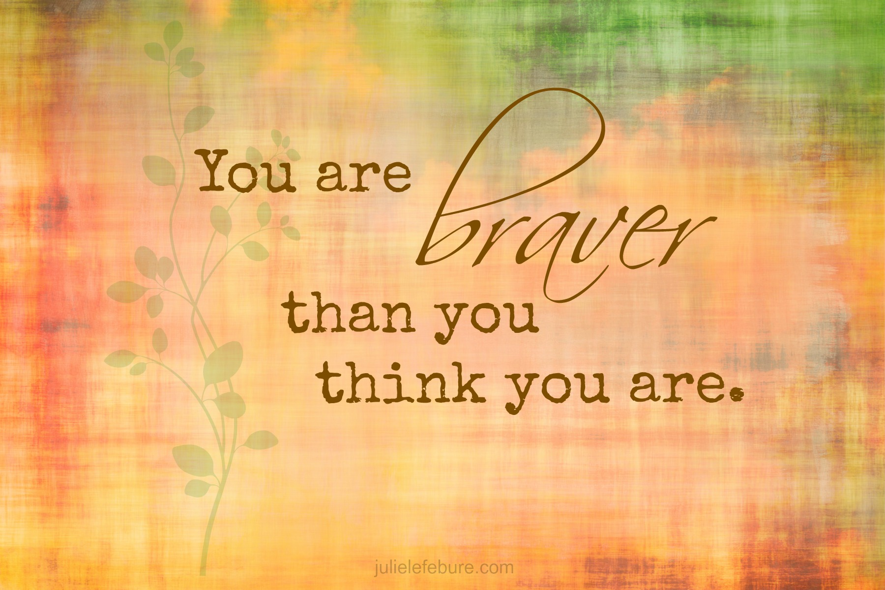 Friend, You Are Brave