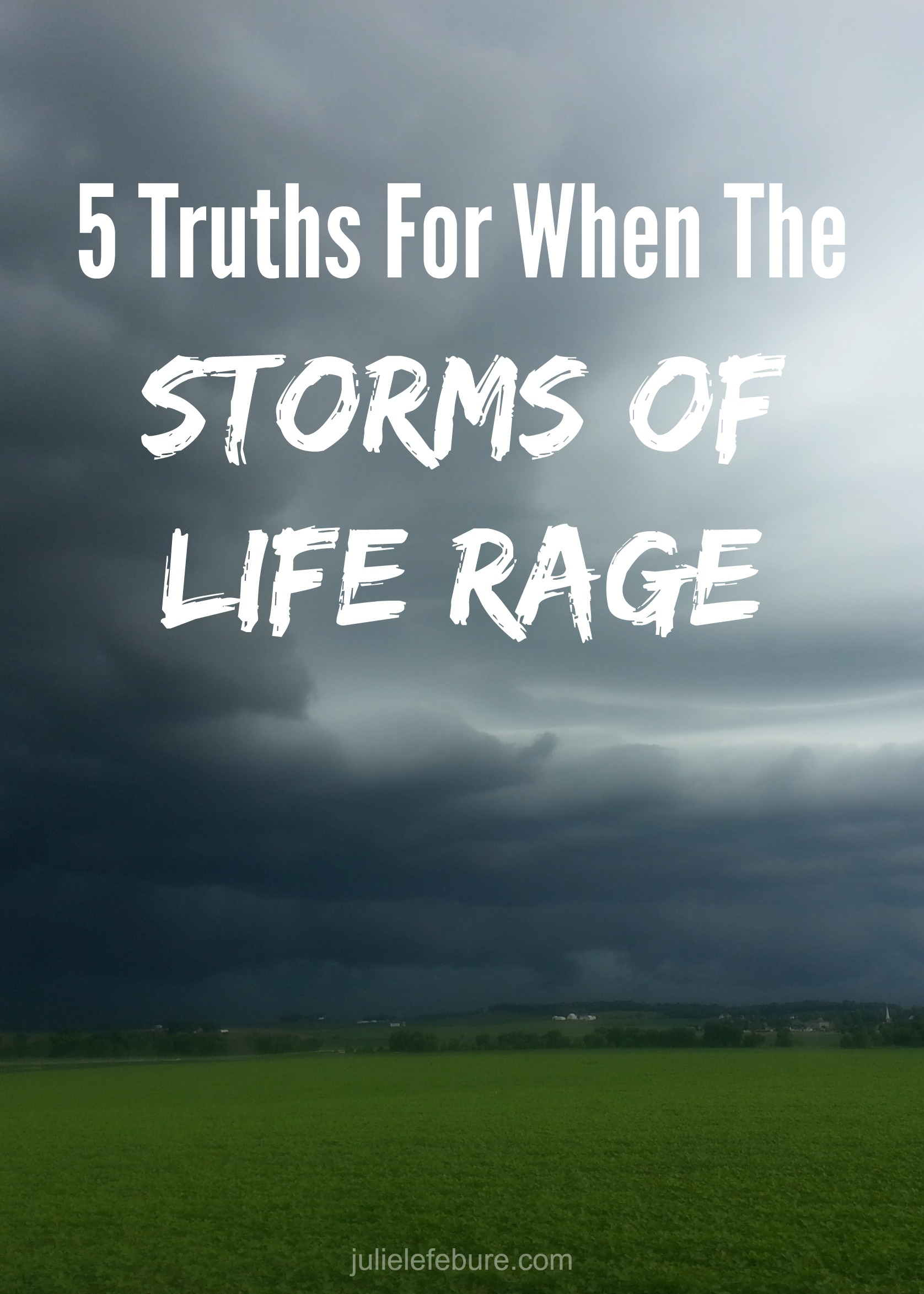 5 Truths For When The Storms Of Life Rage