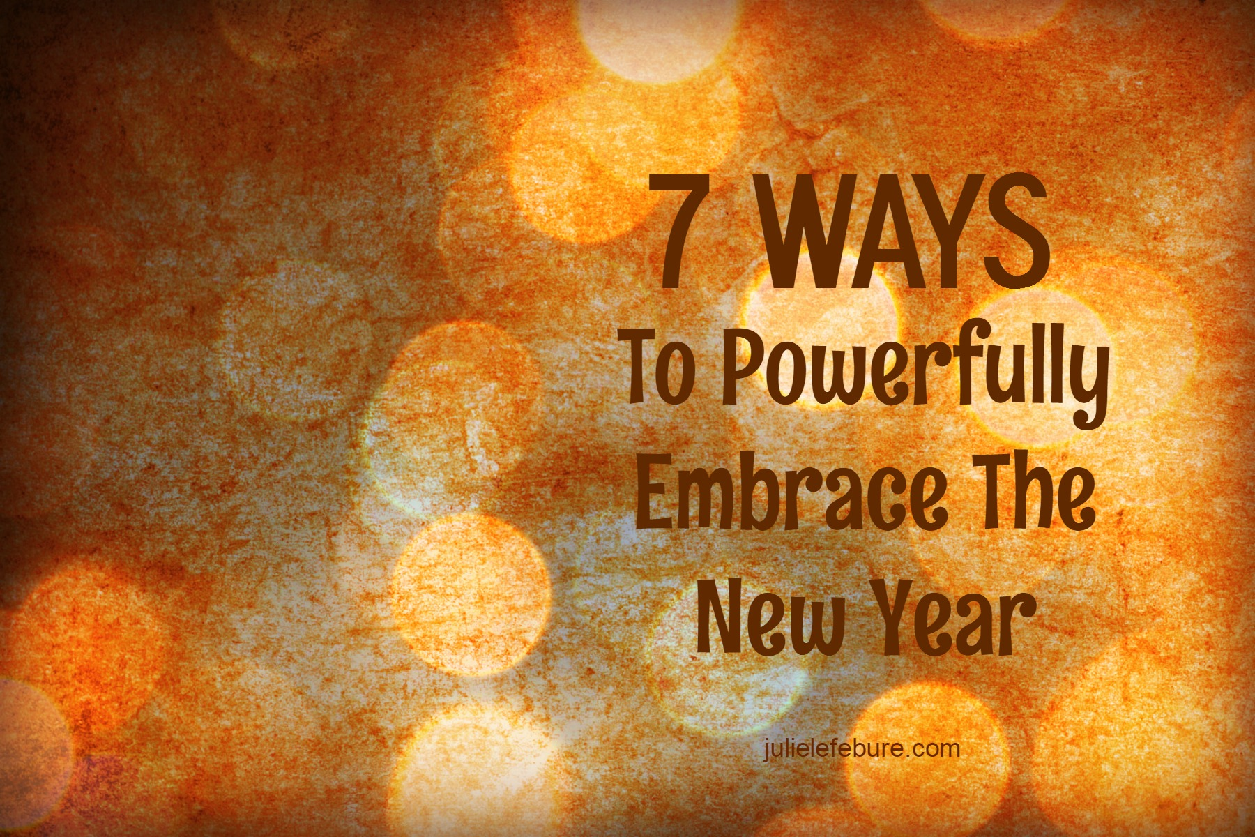 7 Ways To Powerfully Embrace The New Year