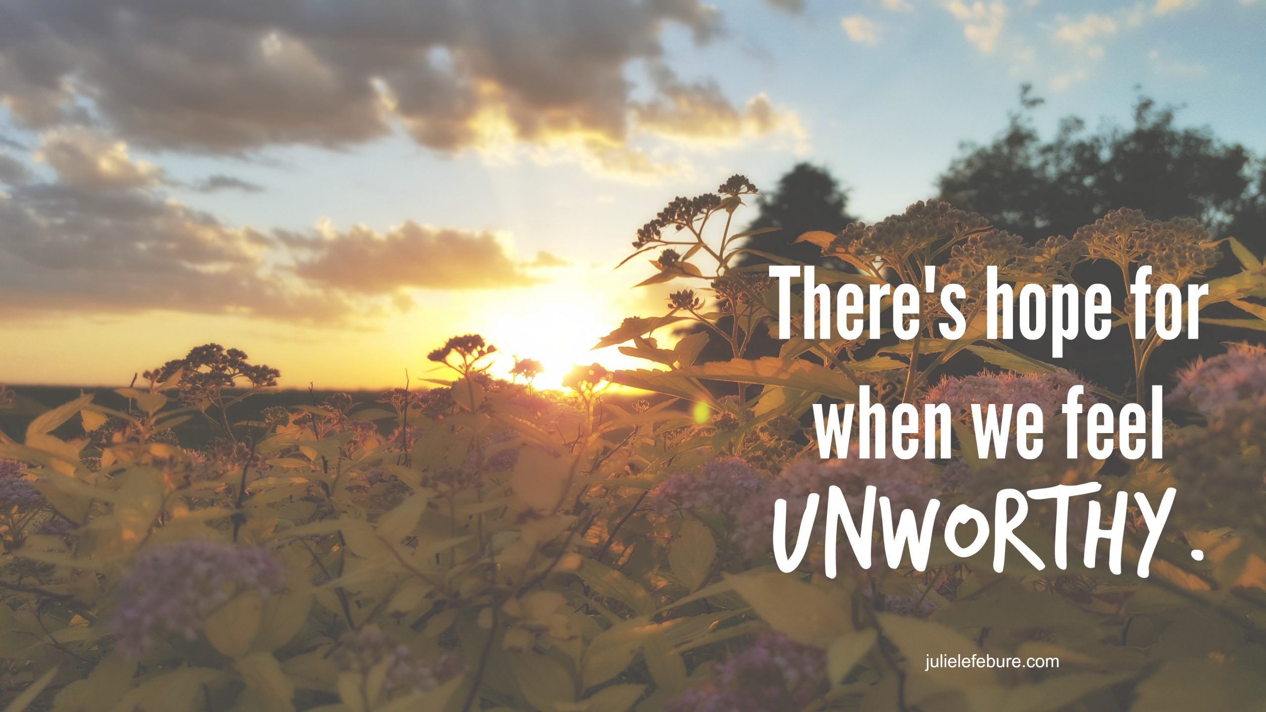 Has Rejection Left You Feeling Unworthy?