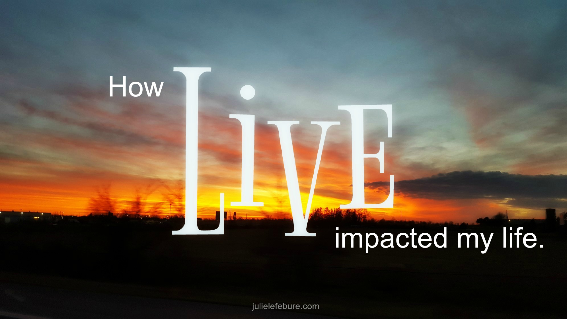 How The Word LIVE Impacted My Life