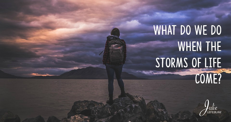 When The Storms Of Life Come – Part 2