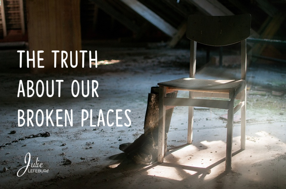 The truth about our broken places. How does God see them?