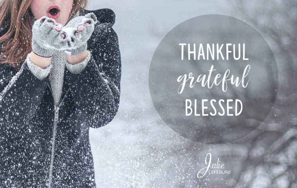 Thankful, grateful and blessed