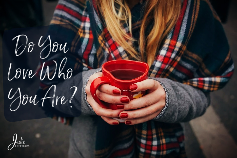Question For Today: Do You Love Who You Are?