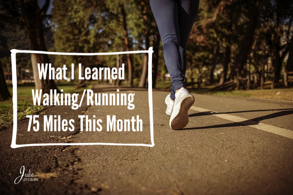 What I Learned Walking/Running 75 Miles This Month