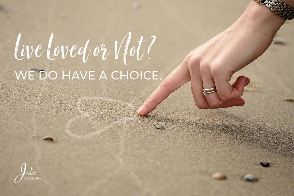Live Loved Or Not? We Do Have A Choice
