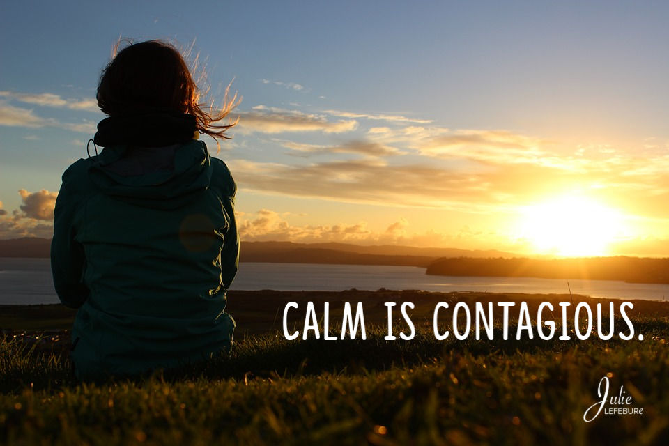 Calm is contagious.