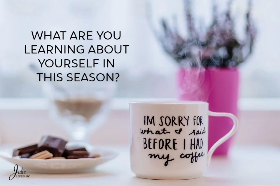 What are you learning about yourself in this season?