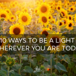10 Ways To Be A Light Wherever You Are Today