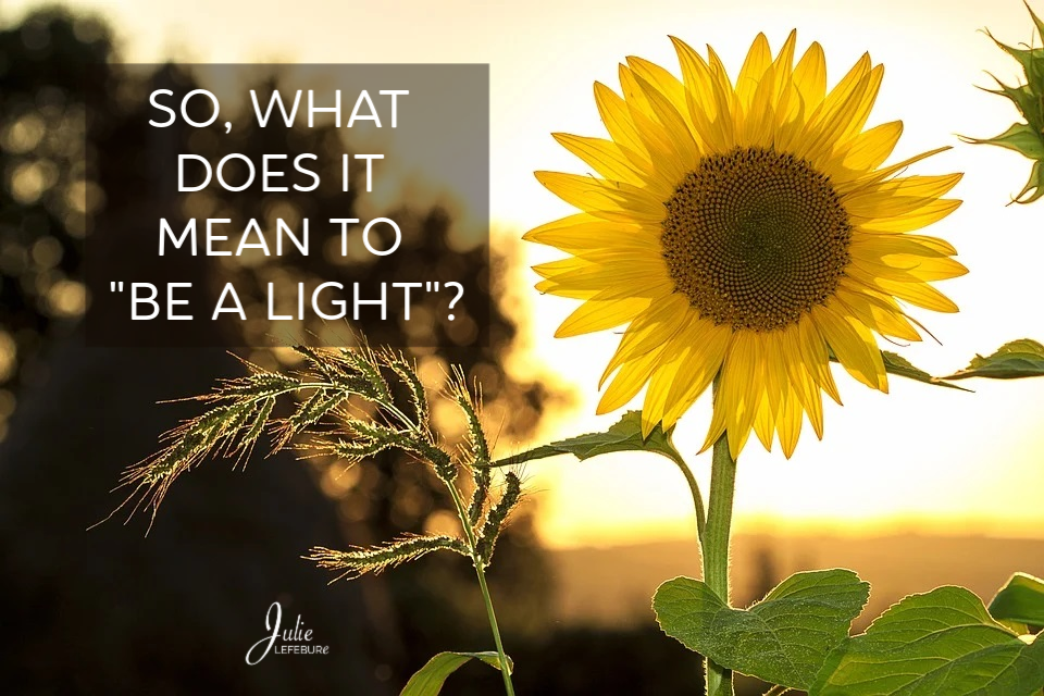 """So, What Does It Mean To """"Be A Light""""?"""