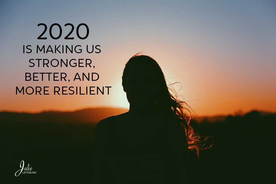 2020 Is Making Us Stronger, Better, And More Resilient