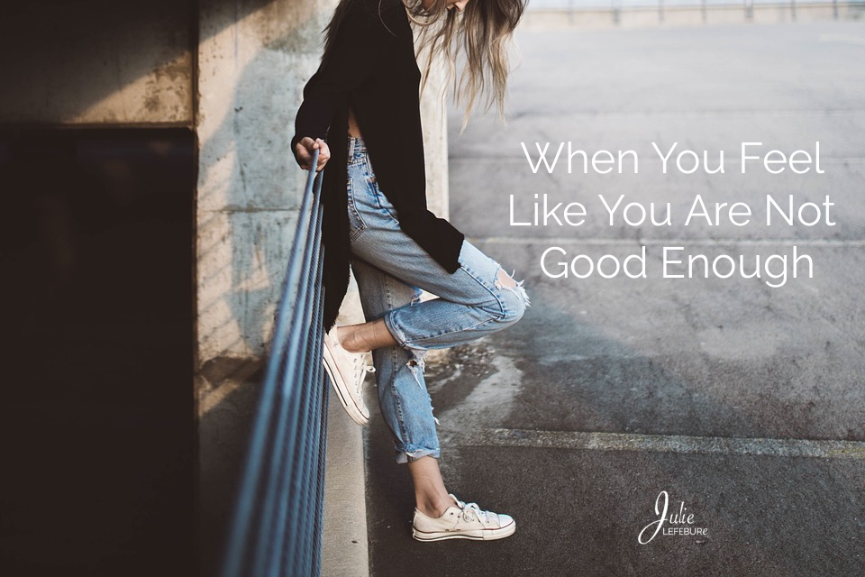 When You Feel Like You Are Not Good Enough