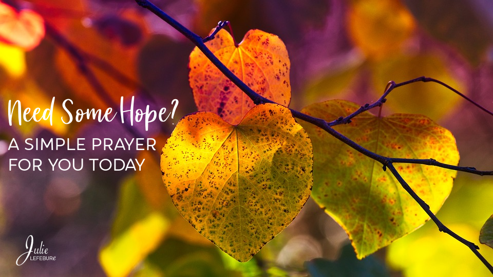 Need Some Hope? A Simple Prayer For You Today
