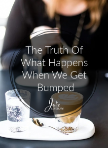 The Truth of What Happens When We Get Bumped. Encouragement for today!