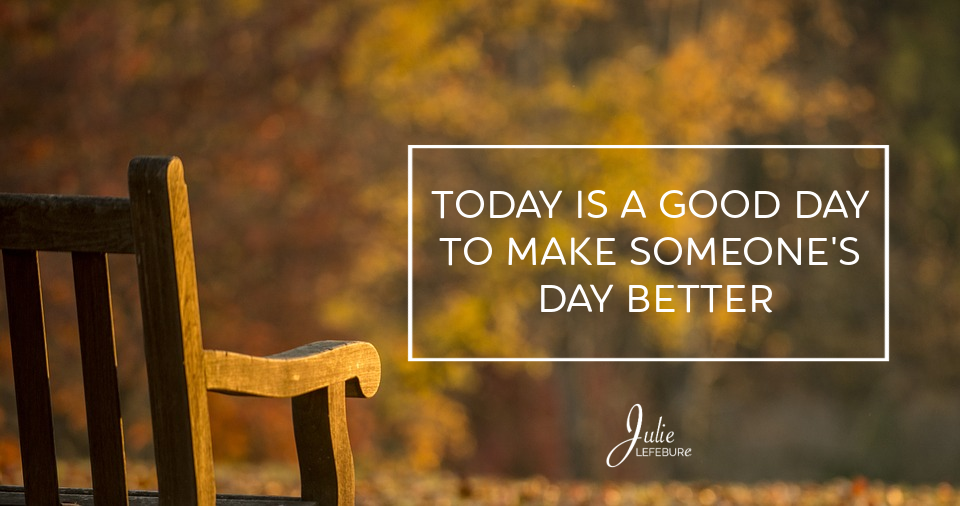 Today Is A Good Day To Make Someone's Day Better