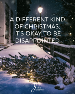 A Different Kind Of Christmas: It's Okay To Be Disappointed