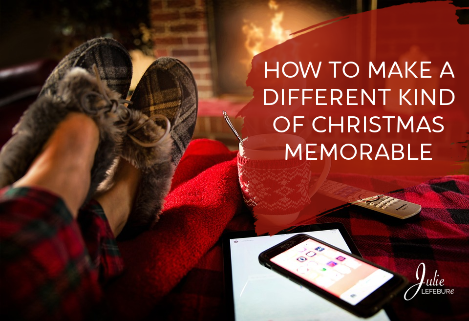 How To Make A Different Kind Of Christmas Memorable