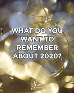 What do you want to remember about 2020?