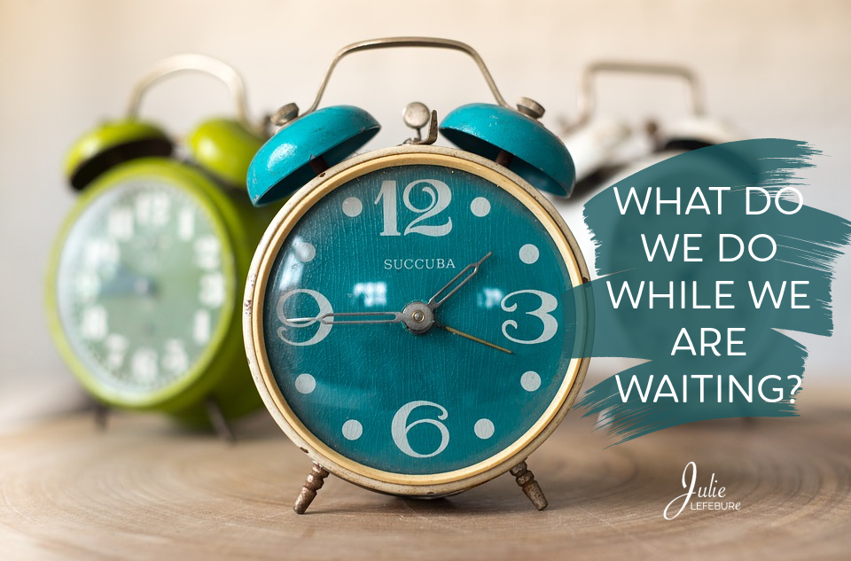 What do we do while we are waiting?