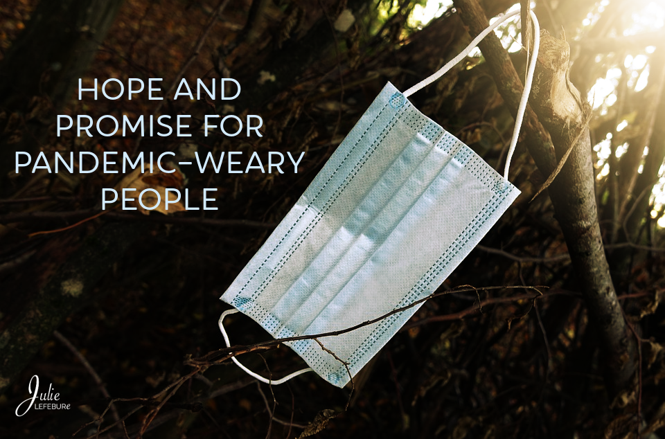 Hope And Promise For Pandemic-Weary People