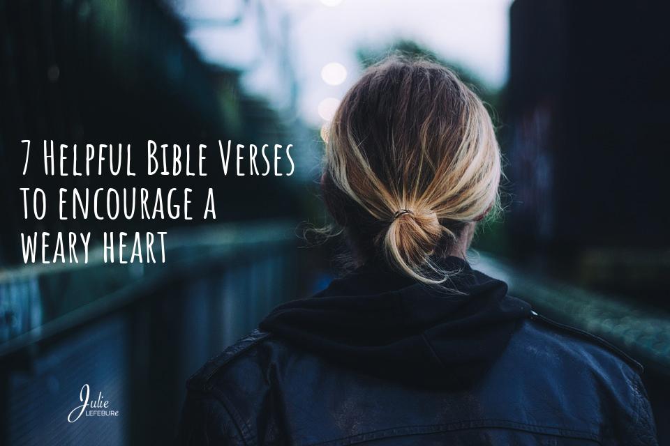 7 Helpful Bible Verses to Encourage a Weary Heart