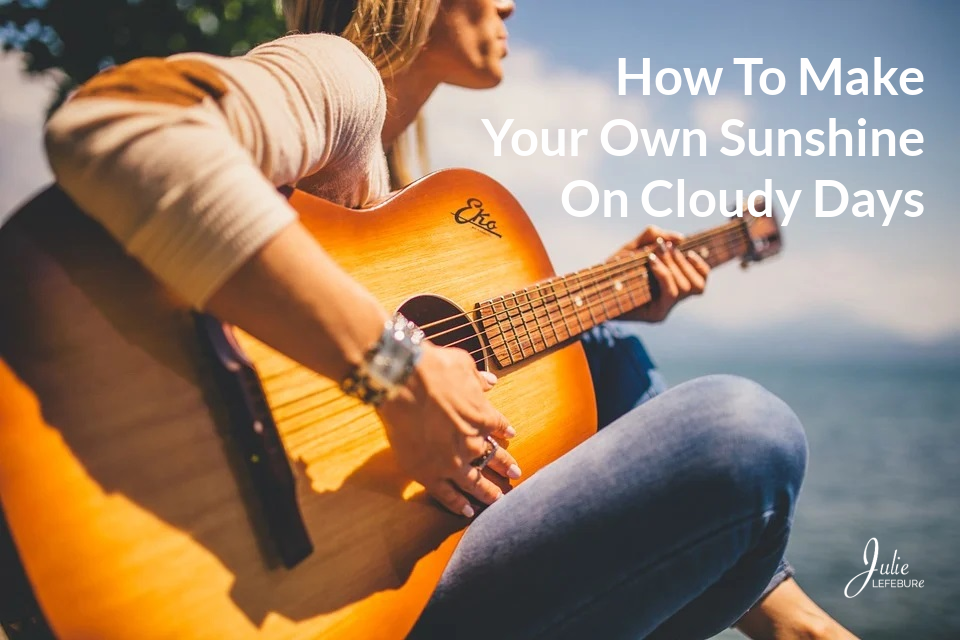 How To Make Your Own Sunshine On Cloudy Days