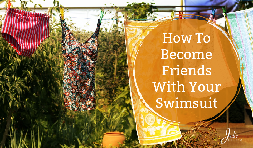 How To Become Friends With Your Swimsuit