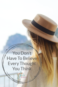 You Don't Have To Believe Every Thought You Think