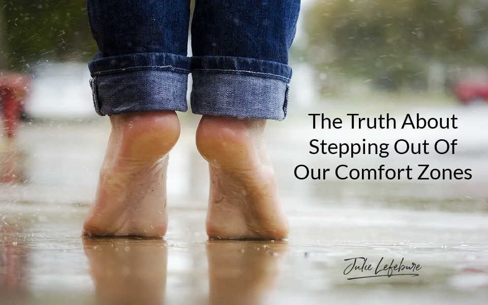 The Truth About Stepping Out Of Our Comfort Zones