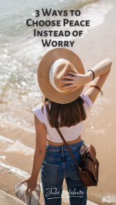 3 Ways to Choose Peace Instead of Worry