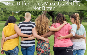 Our Differences Make Us Better, Not Bitter
