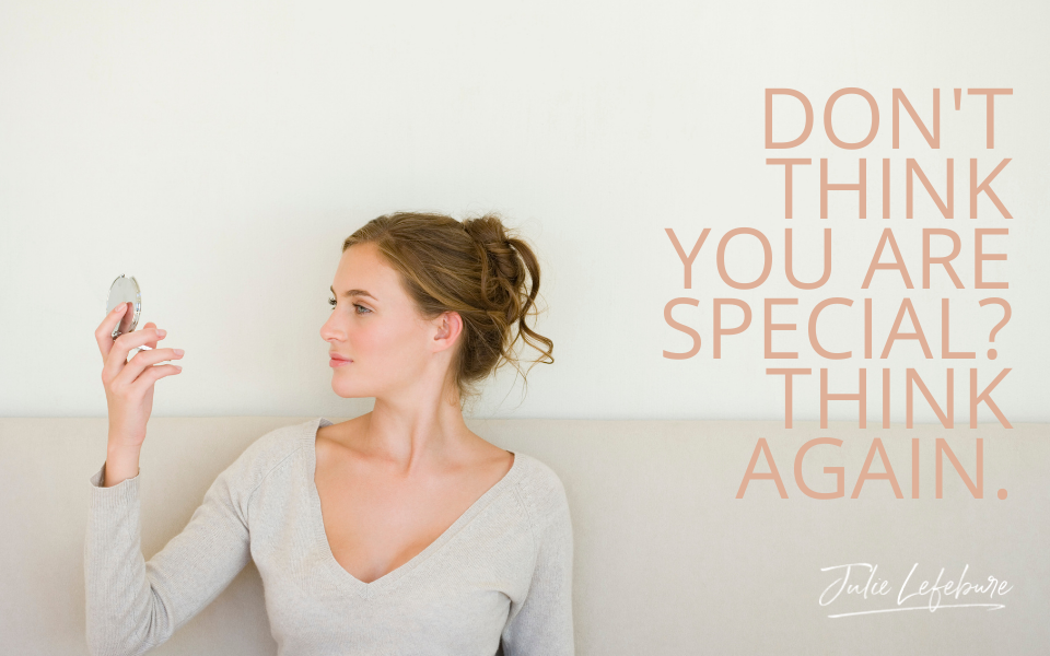 05. Don't Think You Are Special? Think Again.
