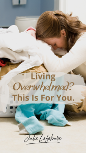 Living Overwhelmed? This Is For You.
