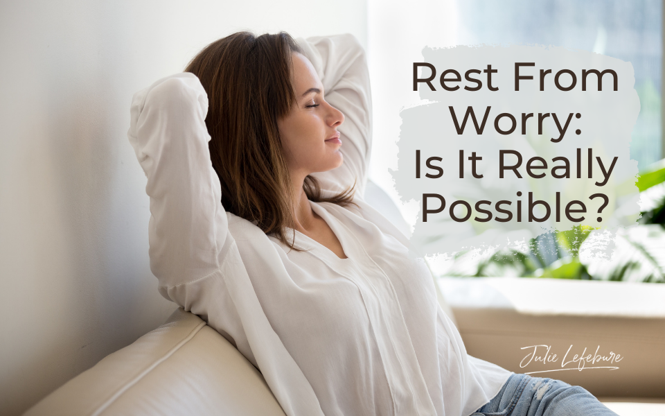 03. Rest from Worry: Is It Really Possible?