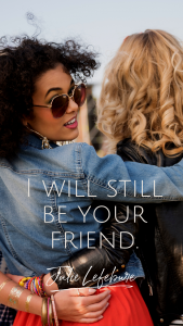 I will still be your friend.