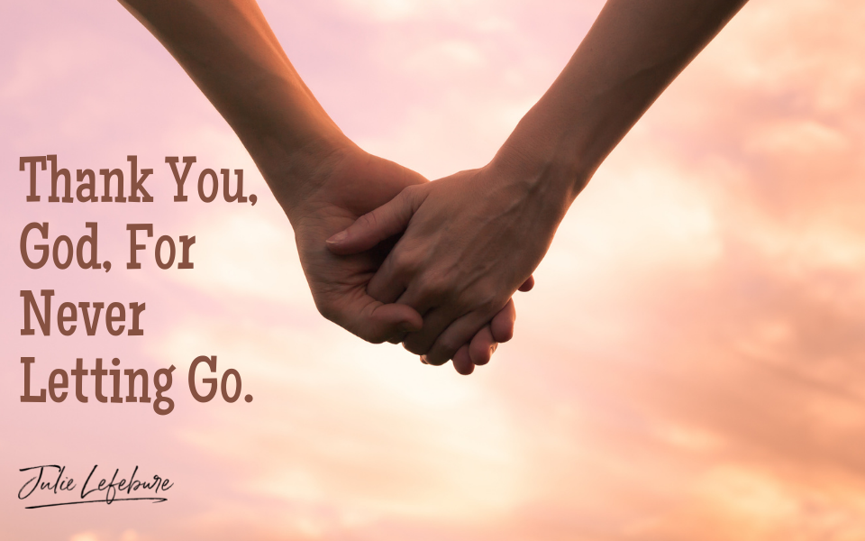 Thank You, God, For Never Letting Go
