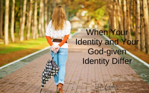 When Your Identity and Your God-given Identity Differ